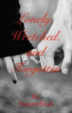 The Lonely, Wretched, & Forgotten by TorturedSouI