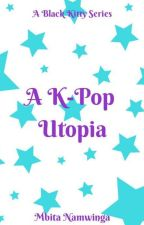 A K-Pop Utopia (A Black Kitty Series, Book 2) by Mbita4