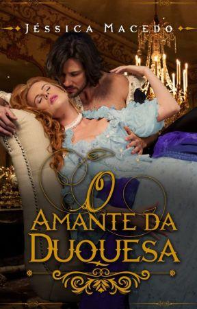 O Amante da Duquesa ( Degustação) by JssicaMacedo930