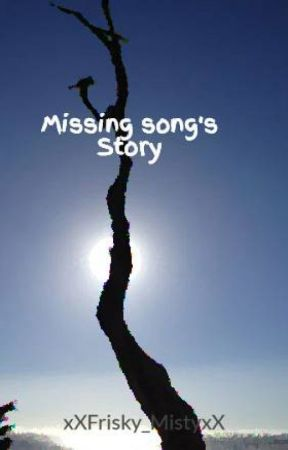 Missing song's Story (Unfinished) by xXFrisky_MistyxX