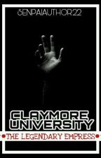 Claymore University: The Legendary Empress by Senpaiauthor22