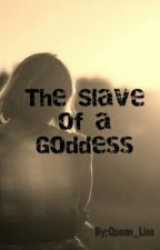 The Slave of a Goddess by undisovered_yet