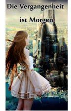 Die Vergangenheit ist Morgen by LeonieSchwedt