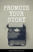Promote Your Story by AsharaOfHouseDayne