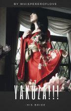 Yakuza!!! -His Bride by WhispererOfLove