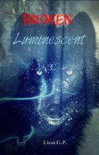 Broken Luminescent - Book Two by Lizzat_G96P