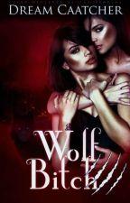 Wolf Bitch by _Dream_Caatcher_