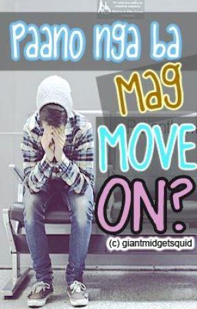 Pano nga ba mag MOVE ON? (ONE SHOT) by giantmidgetsquid