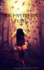 The mysterious girl(Complete)  by ranahuss77