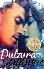 •Dulzura para mis Sombras• #PremiosObsesiónGrey2018 by RoXi50