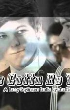 It's Gotta Be You [Larry Stylinson fanfiction] by thatfanficwriter