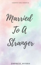 Married To A Stranger by MyrrhRamirez