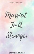 Married To A Stranger by MyrrhRamirez
