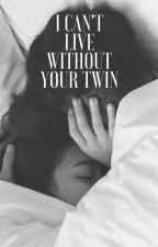 I can't live without your twin| UPPFÖLJARE by Loveella03
