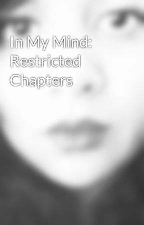 In My Mind: Restricted Chapters by WrenSpellman