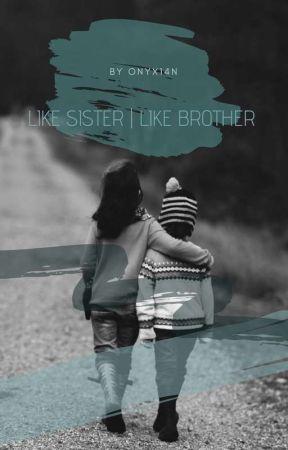 Like Sister | Like Brother  by onyx14n