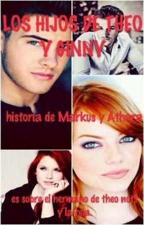 HIJOS DE THEO Y GINNY (HISTORIA DE MARK Y ATHARA) by TamaraSantosLeiva