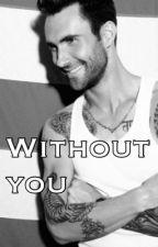 Without you by TrueAdamtina
