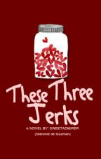 These Three Jerks by SweetAdmirer