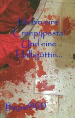 Ich bin eine Creepypasta! Und eine Halbgöttin... by sozi060