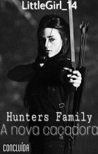 Hunters Family || A nova caçadora by LittleGirlTW14
