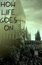 How Life Goes On (Harry Potter FF) by traumauge