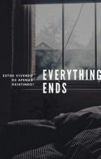 Everything Ends by bxdtrxps
