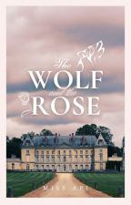 The Wolf and the Rose by TwinSisters4Life