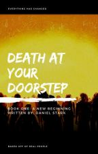 Death At Your Doorstep | Book One: A New Begining by danielmstark
