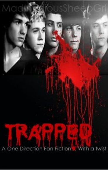 Trapped -One Direction ANTI-FANFIC Horror- [Completed] by MadInsidiousSheepGrl