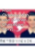From Oklahoma With Love [Greyson Chance Love Story] by GreysonVoiceID