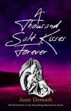 A Thousand Salt Kisses Forever (Third Book in Salt Kisses series) by Jos1eDemuth