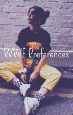 WWE Preferences and One-shots (#wattys2018) by XxbtyesxX