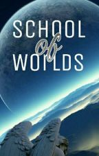 School Of Worlds by ARMYJUUH