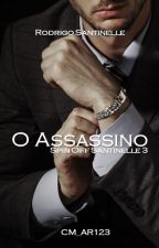 O Assassino- Spin-Off 03- Trilogia Santinelle by CM_AR123