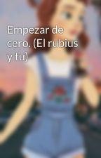 Empezar de cero. (El rubius y tu) by LaLa097