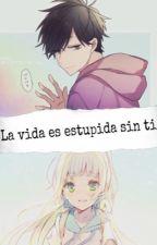 La Vida Es Estupida Sin Ti - Ichimatsu X Lectora  by Pretty_DarkPrincess