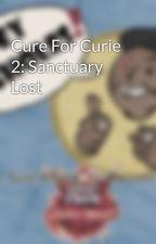 Cure For Curie 2: Sanctuary Lost by RoboticaThursday