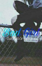 Bad Girl [Sebastián Villalobos] by LCDBGirls