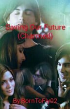 Saving Our Future (Charmed) by BornToFly02