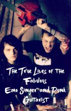 The True Lives of the Fabulous Emo Singer and Punk Guitarist// (on hold sorry)  by unclefronkway