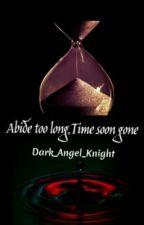 Abide too long,Time soon gone by Dark_Angel_Knight