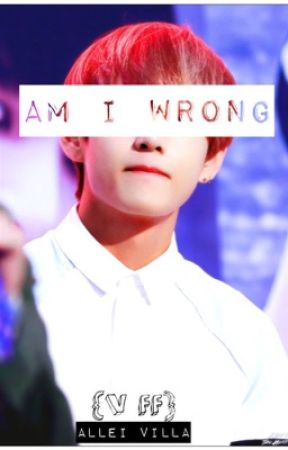 Am I wrong {BTS V FF) by XalleivillaX