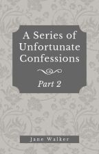 A Series of Unfortunate Confessions (Part 2) by Jane_Walker