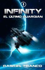 INFINITY: El Último Guardián  by GabrielO5