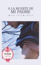 A la muerte de mi padre by LaDamaGwethelyn