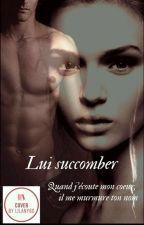 Lui succomber.. (Interdite 🔞) by Liloudu60