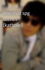 one shot spg scenes (kathniel) by hot_2624_chixx