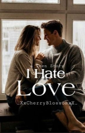I Hate Love ✔️(under editing) by _XxCherryBlossomxX_