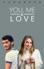 You, Me & Love [COMPLETED // Zayn's] by IchaNFTA